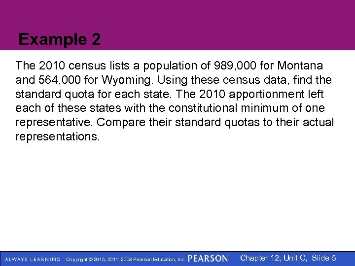 Example 2 The 2010 census lists a population of 989, 000 for Montana and