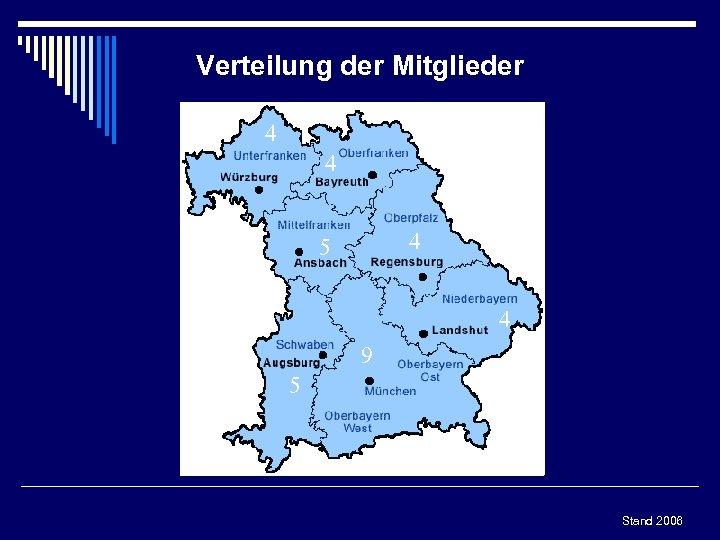Verteilung der Mitglieder 4 4 4 5 4 9 5 Stand 2006