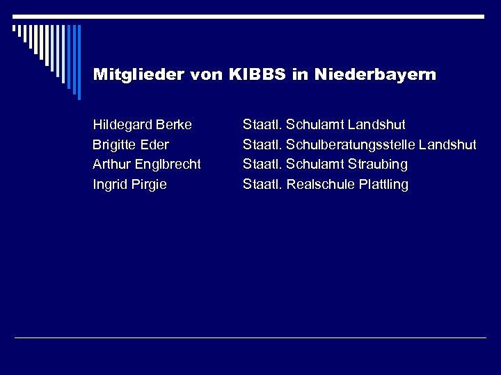 Mitglieder von KIBBS in Niederbayern Hildegard Berke Brigitte Eder Arthur Englbrecht Ingrid Pirgie Staatl.