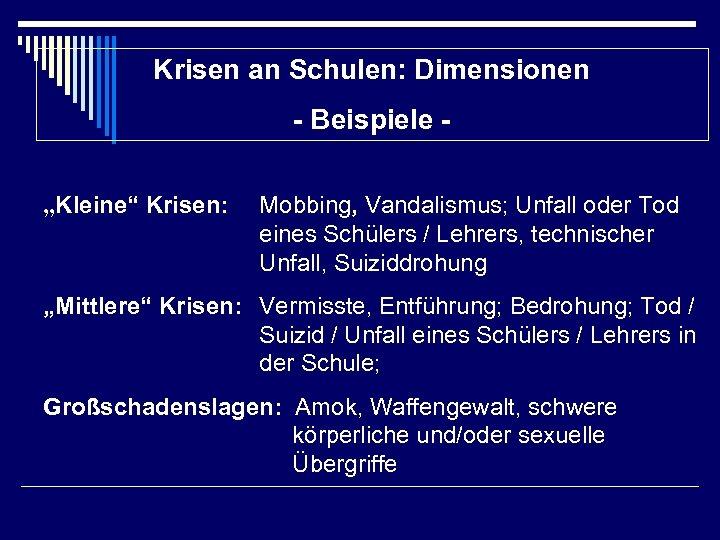 """Krisen an Schulen: Dimensionen - Beispiele """"Kleine"""" Krisen: Mobbing, Vandalismus; Unfall oder Tod eines"""