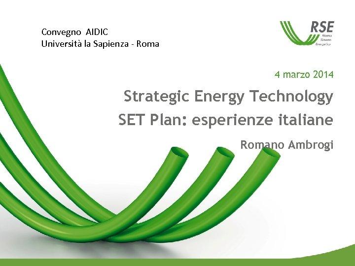 Convegno AIDIC Università la Sapienza - Roma 4 marzo 2014 Strategic Energy Technology SET