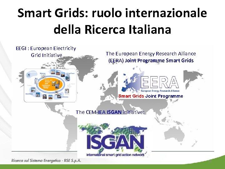 Smart Grids: ruolo internazionale della Ricerca Italiana EEGI : European Electricity Grid Initiative The