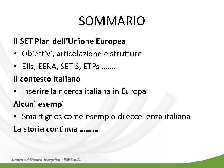 SOMMARIO Il SET Plan dell'Unione Europea • Obiettivi, articolazione e strutture • EIIs, EERA,