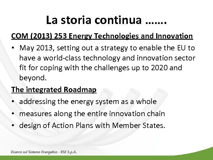 La storia continua ……. COM (2013) 253 Energy Technologies and Innovation • May 2013,