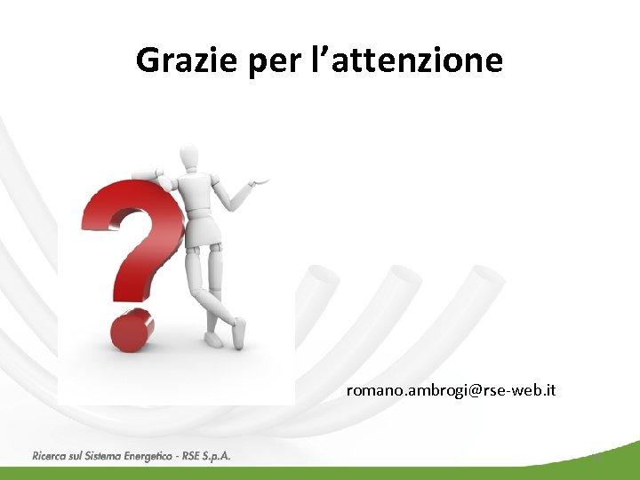 Grazie per l'attenzione romano. ambrogi@rse-web. it 23