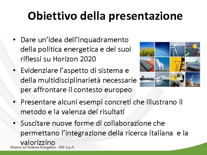Obiettivo della presentazione • Dare un'idea dell'inquadramento della politica energetica e dei suoi riflessi