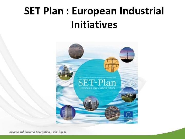 SET Plan : European Industrial Initiatives 6