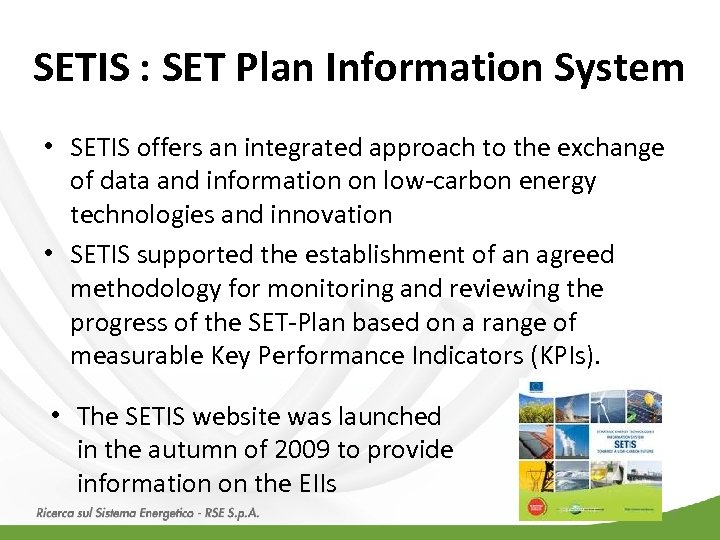 SETIS : SET Plan Information System • SETIS offers an integrated approach to the