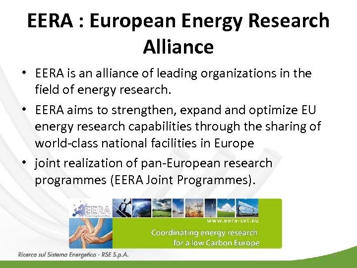 EERA : European Energy Research Alliance • EERA is an alliance of leading organizations