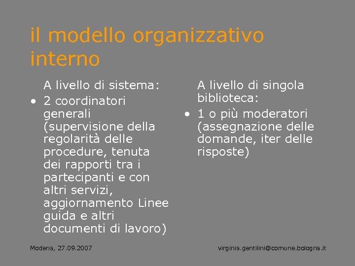 il modello organizzativo interno A livello di sistema: • 2 coordinatori generali (supervisione della