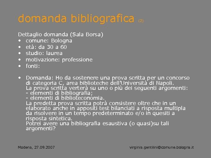 domanda bibliografica (2) Dettaglio domanda (Sala Borsa) • comune: Bologna • età: da 30