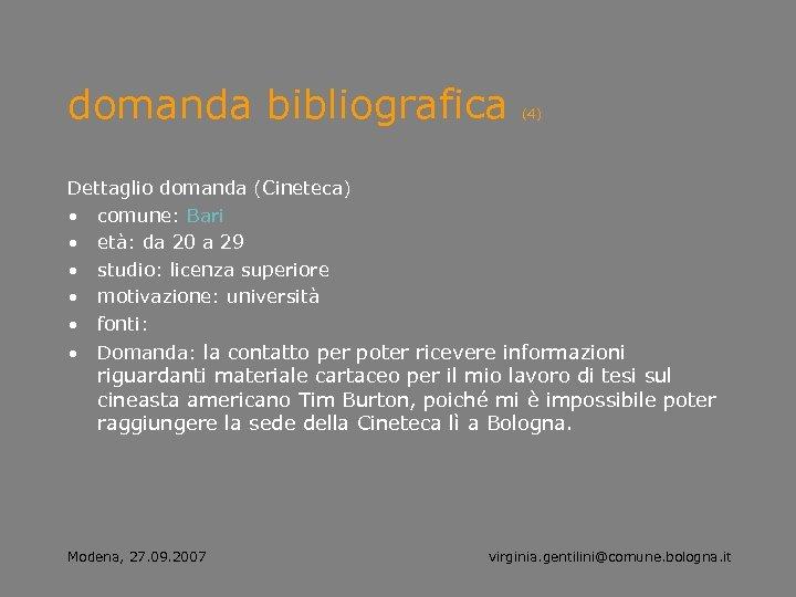 domanda bibliografica (4) Dettaglio domanda (Cineteca) • comune: Bari • età: da 20 a