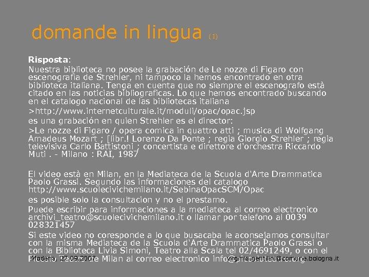 domande in lingua (1) Risposta: Nuestra biblioteca no posee la grabación de Le nozze