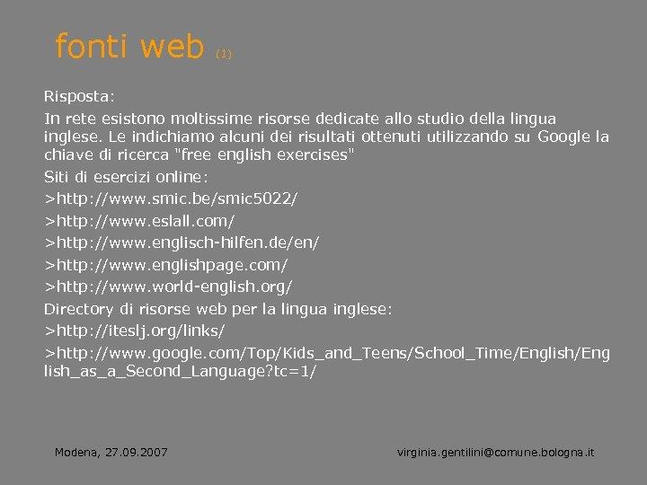 fonti web (1) Risposta: In rete esistono moltissime risorse dedicate allo studio della lingua