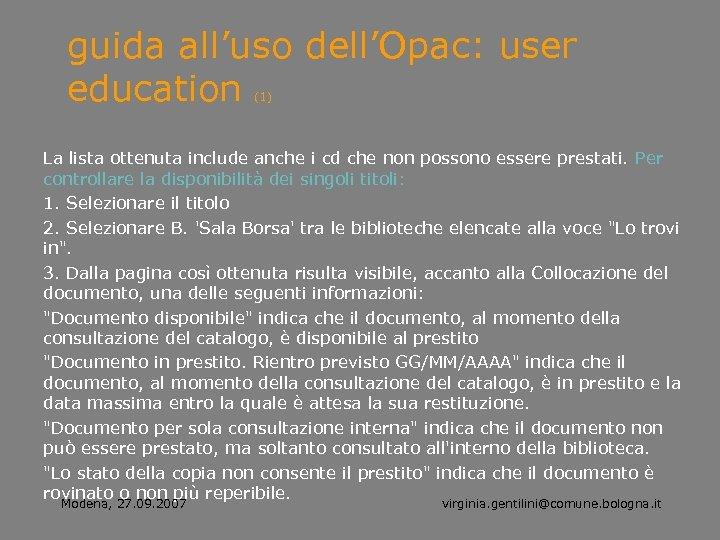 guida all'uso dell'Opac: user education (1) La lista ottenuta include anche i cd che