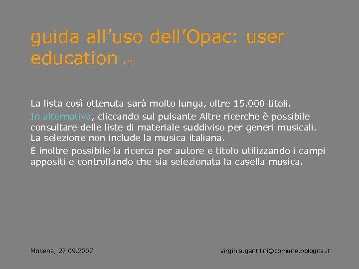 guida all'uso dell'Opac: user education (1) La lista così ottenuta sarà molto lunga, oltre