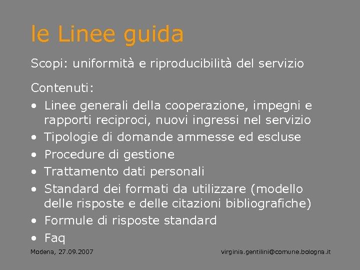 le Linee guida Scopi: uniformità e riproducibilità del servizio Contenuti: • Linee generali della