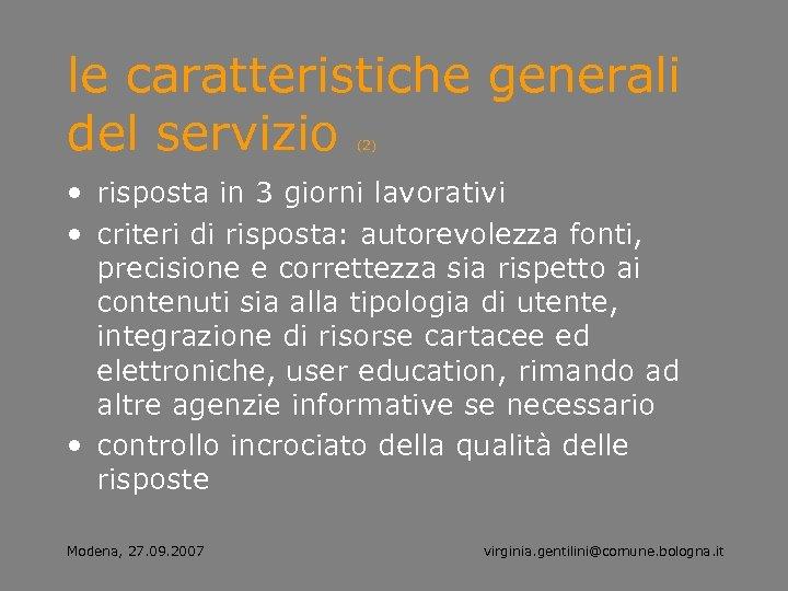 le caratteristiche generali del servizio (2) • risposta in 3 giorni lavorativi • criteri