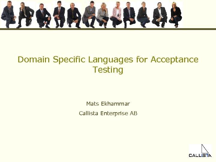 Domain Specific Languages for Acceptance Testing Mats Ekhammar Callista Enterprise AB