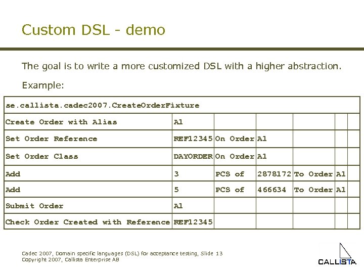 Custom DSL - demo The goal is to write a more customized DSL with