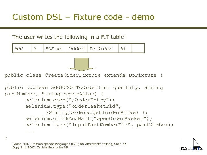 Custom DSL – Fixture code - demo The user writes the following in a