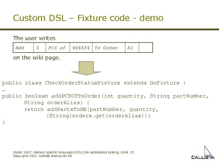 Custom DSL – Fixture code - demo The user writes Add 3 PCS of