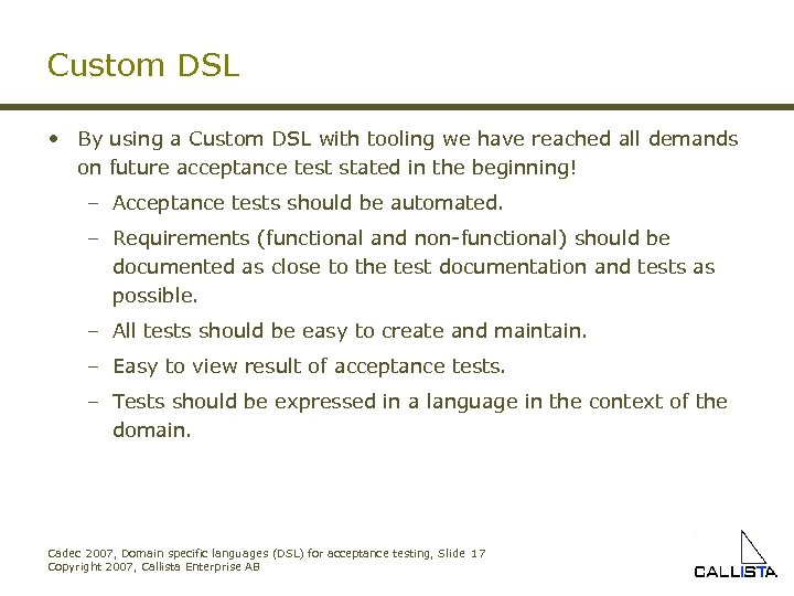Custom DSL • By using a Custom DSL with tooling we have reached all