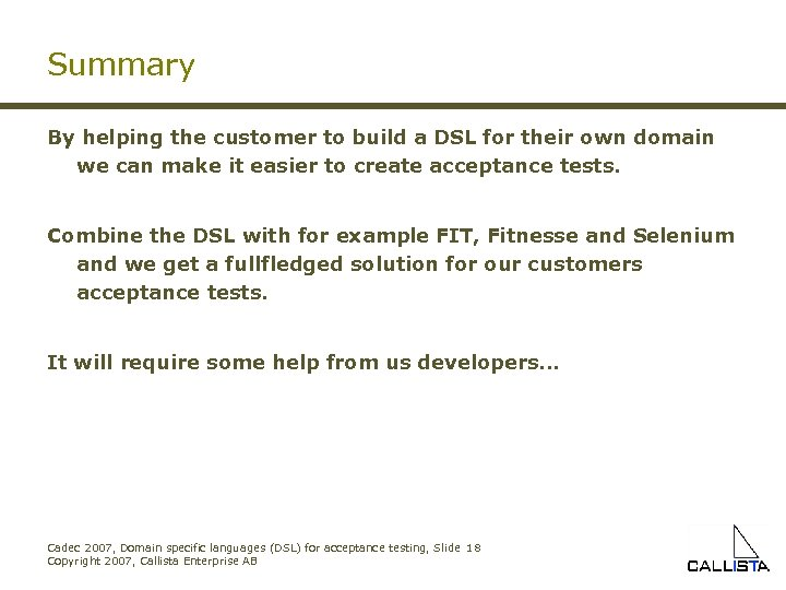 Summary By helping the customer to build a DSL for their own domain we
