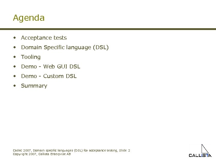 Agenda • Acceptance tests • Domain Specific language (DSL) • Tooling • Demo -