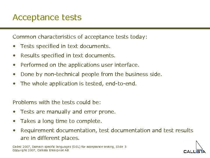 Acceptance tests Common characteristics of acceptance tests today: • Tests specified in text documents.