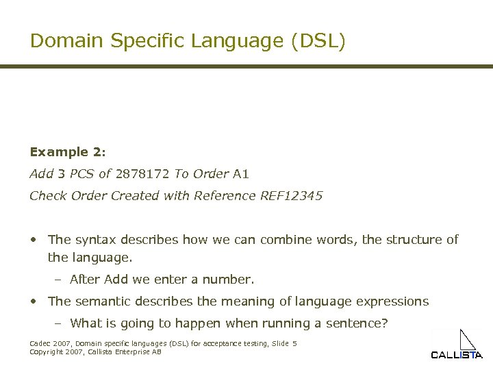 Domain Specific Language (DSL) Example 1: javax. crypto. Cipher cipher; cipher. get. Algorithm(); Example