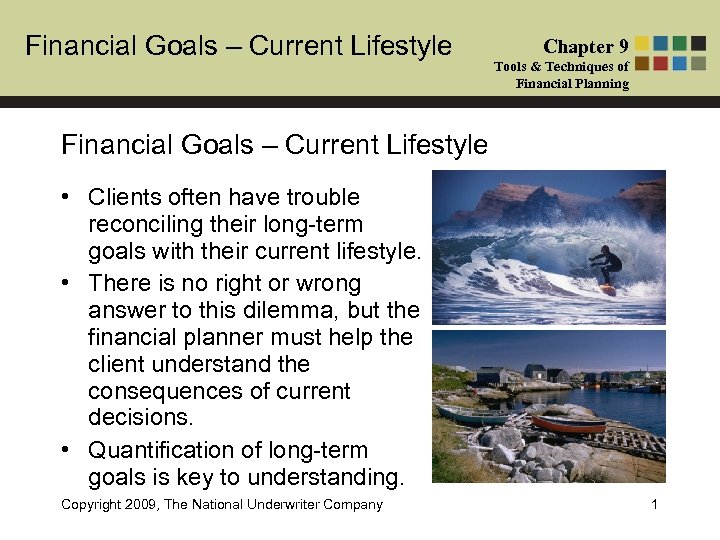 Financial Goals – Current Lifestyle Chapter 9 Tools & Techniques of Financial Planning Financial