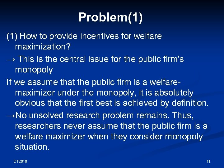 Problem(1) How to provide incentives for welfare maximization? → This is the central issue