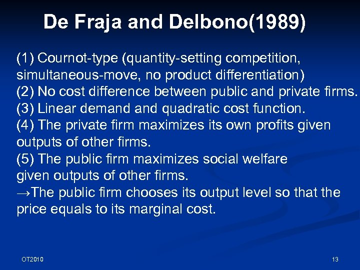De Fraja and Delbono(1989) (1) Cournot-type (quantity-setting competition, simultaneous-move, no product differentiation) (2) No
