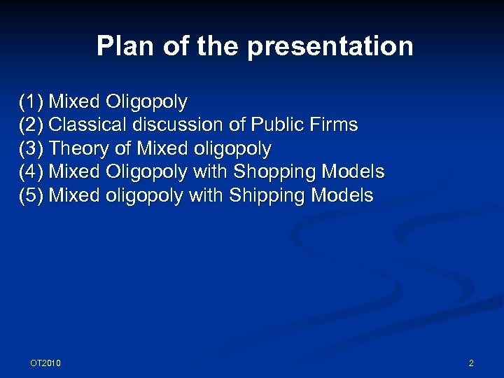 Plan of the presentation (1) Mixed Oligopoly (2) Classical discussion of Public Firms (3)