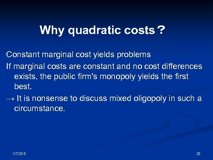 Why quadratic costs? Constant marginal cost yields problems If marginal costs are constant and