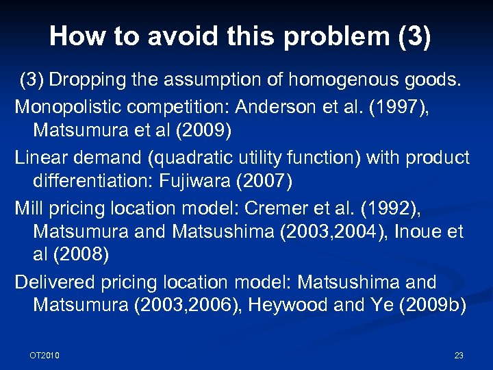 How to avoid this problem (3) Dropping the assumption of homogenous goods. Monopolistic competition: