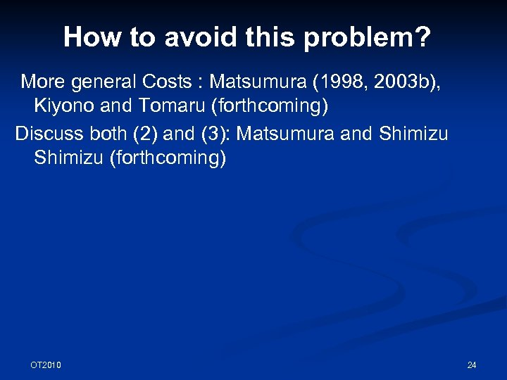 How to avoid this problem? More general Costs : Matsumura (1998, 2003 b), Kiyono