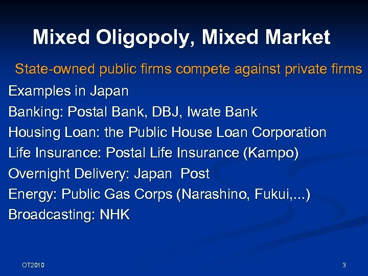 Mixed Oligopoly, Mixed Market State-owned public firms compete against private firms Examples in Japan