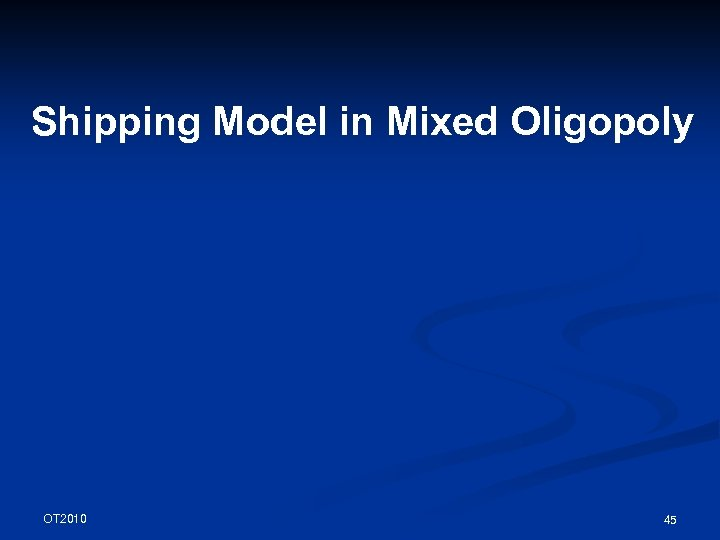 Shipping Model in Mixed Oligopoly OT 2010 45