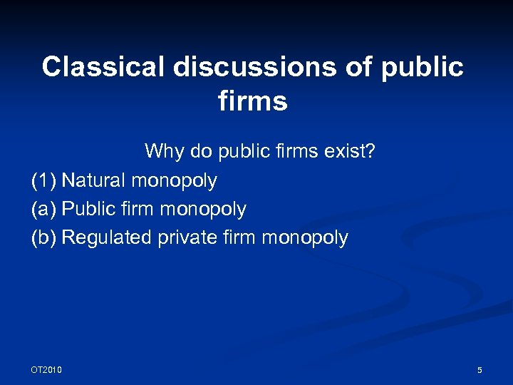 Classical discussions of public firms Why do public firms exist? (1) Natural monopoly (a)