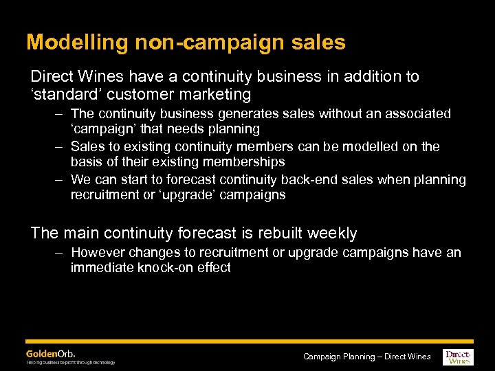 Modelling non-campaign sales Direct Wines have a continuity business in addition to 'standard' customer