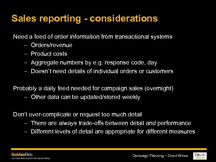 Sales reporting - considerations Need a feed of order information from transactional systems –