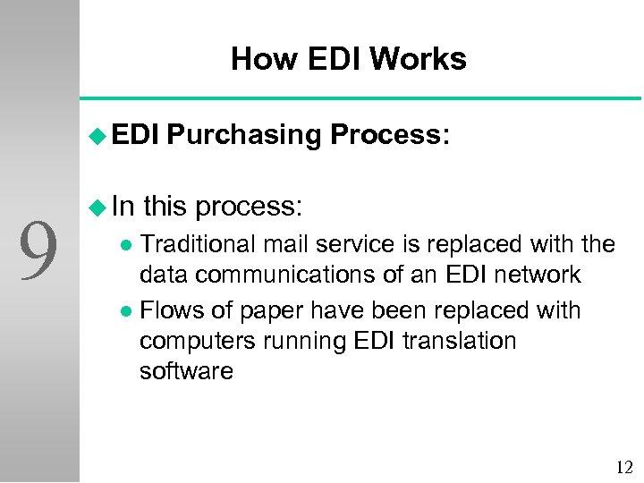 How EDI Works u EDI 9 u In Purchasing Process: this process: Traditional mail