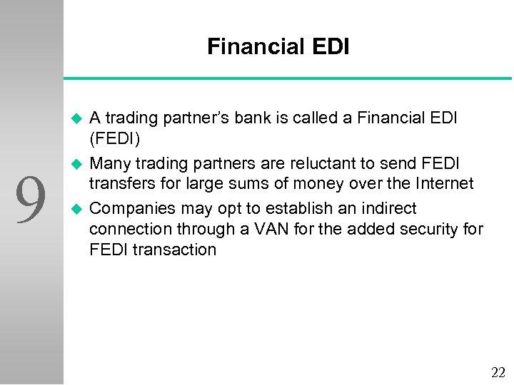 Financial EDI u 9 u u A trading partner's bank is called a Financial