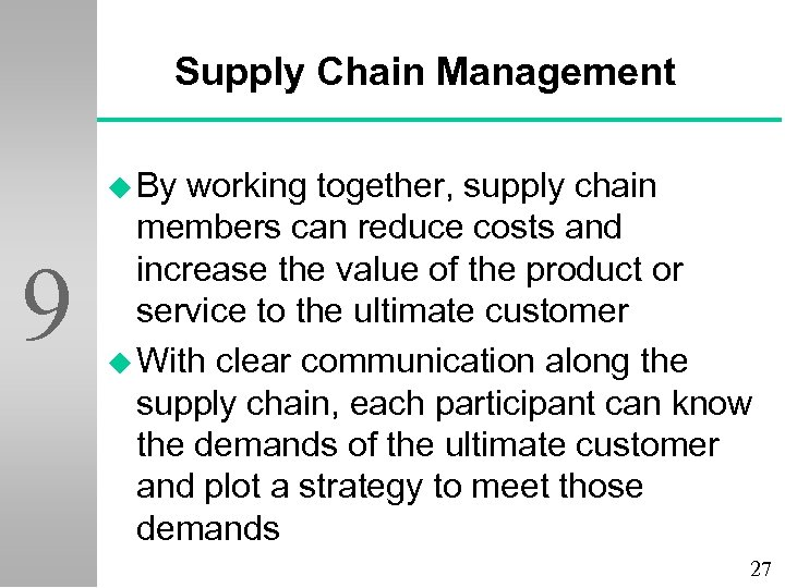 Supply Chain Management u By 9 working together, supply chain members can reduce costs