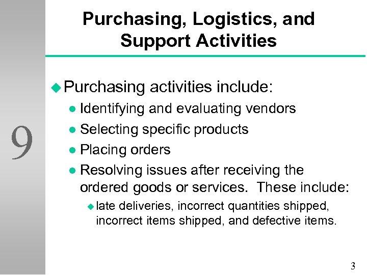 Purchasing, Logistics, and Support Activities u Purchasing activities include: Identifying and evaluating vendors l