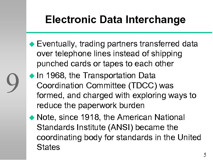 Electronic Data Interchange u Eventually, 9 trading partners transferred data over telephone lines instead
