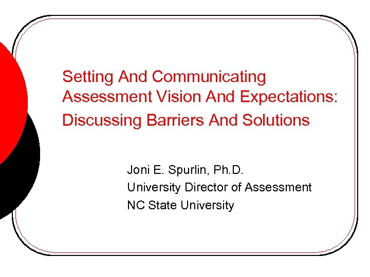 Setting And Communicating Assessment Vision And Expectations: Discussing Barriers And Solutions Joni E. Spurlin,