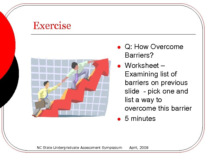 Exercise l l l NC State Undergraduate Assessment Symposium Q: How Overcome Barriers? Worksheet